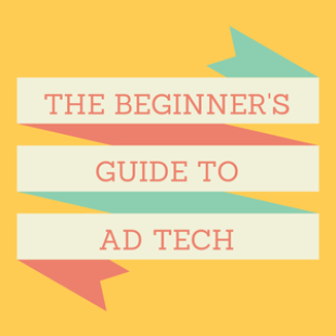 The Beginner's Guide to Ad Tech